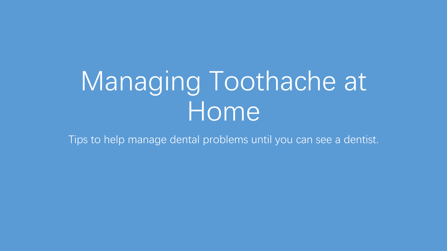 Managing Toothache at Home - Tips to help manage dental problems until you can see a dentist.
